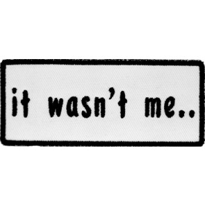 It Wasn't Me Black & White Patch, Funny Patches