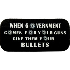 When Government Comes For Your Guns Give The Your Bullets Genuine Leather Patch