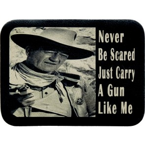 Never Be Scared Just Carry A Gun Like Me John Wayne Genuine Leather Patch