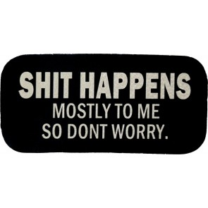 Shit Happens Mostly To Me So Don't Worry Genuine Leather Sayings Patch