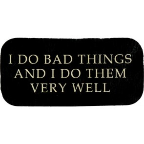 I Do Bad Things And I Do Them Very Well Genuine Leather Patch