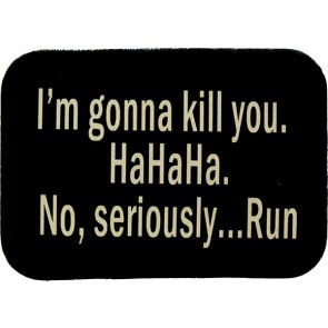 I'm Going to Kill You HaHaHa No Seriously Run Genuine Leather Patch