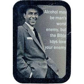 Alcohol May Be  Man's Worst Enemy  But The Bible Says Love Your Enemy Frank Sinatra Genuine Leather Patch
