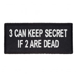 3 Can Keep Secret If 2 Are Dead Embroidered Patch