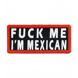 Fuck Me I'm Mexican Patch, Funny Sayings Patches