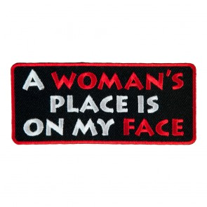 A Woman's Place Is On My Face Embroidered Patch