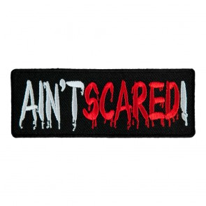 Ain't Scared Embroidered Patch