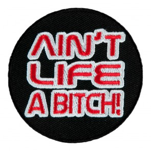 Ain't Life A Bitch Embroidered Iron On Patch