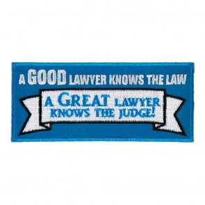 A Good Lawyer Knows The Law A Great Lawyer Knows The Judge Sew On Patch