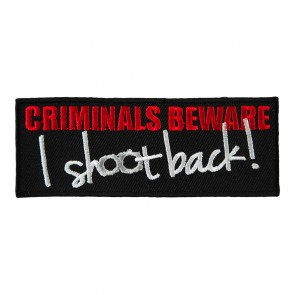 Criminals Beware I Shoot Back Embroidered Patch