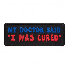 Embroidered My Doctor Said I Was Cured Patch