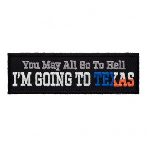 You May All Go To Hell I'm Going Texas Patch